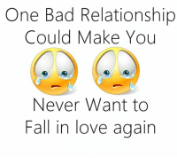 fall in love: One Bad Relationship  Could Make You  Never Want to  Fall in love again