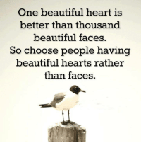text faces: One beautiful heart is  better than thousand  beautiful faces.  So choose  people having  beautiful hearts rather  than faces.