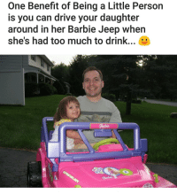 Barbie, Memes, and Jeep: One Benefit of Being a Little Person  is you can drive your daughter  around in her Barbie Jeep when  she's had too much to drink.  Parkie  Barbie This is extra cute (u-nicolesresponsels) | For more @aranjevi