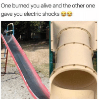 Alive, Memes, and Experience: One burned you alive and the other one  gave you electric shocks Doubletap if you have the experience 😂😂😂