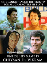 Memes, 🤖, and Vikram: ONE CANNOT LAUGH DIFFERENTLY  FOR ALL CHARACTERS HE PLAYS  ChiyaanCVF  Of Ichiyaanvikramfanz  UNLESS HIS NAME IS  CHIYAAN DRL VIKRAM.