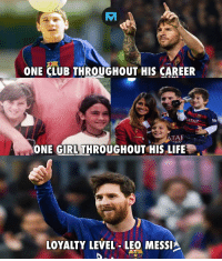 Club, Life, and Memes: ONE CLUB THROUGHOUT HIS CAREER  ATAR  WA  ONE GIRLTHROUGHOUT HIS LIFE  LOYALTY LEVEL-LEO MESSI @leomessi 🙌