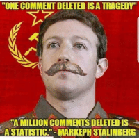 """Dank, Meme, and Http: """"ONE COMMENT DELETED IS A TRAGEDY""""  """"AMILLION COMMENTS DELETED is  A STATISTIC.""""-MARKEPH STALINBERG <p>Stalinberg via /r/dank_meme <a href=""""http://ift.tt/2xfiF0P"""">http://ift.tt/2xfiF0P</a></p>"""