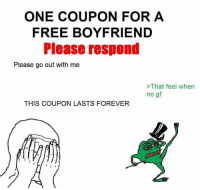 That Feel When: ONE COUPON FOR A  FREE BOYFRIEND  Please respond  Please go out with me  That feel when  no gf  THIS COUPON LASTS FOREVER