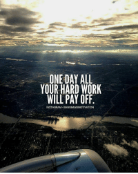 Instagram, Memes, and Work: ONE DAY ALL  YOUR HARD WORK  WILL PAY OFF  INSTAGRAM. BANGBANGMOTIVATION Never stop working, never stop chasing your dream. One day it will all pay off. Empires aren't built in a day. - 📸 creds @jjames.jpg - bangbangmotivation