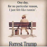 Funny, Trump, and Reason: One day,  for no particular reason,  I just felt like runnin'.  Forrest Trump Forrest Trump