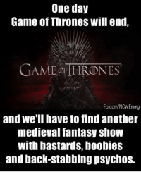 Boobie: One day  Game of Thrones will end,  GAME HRONES  b.com/NCWEmmy  and we'll have to find another  medieval fantasy ShoW  with bastards, boobies  and back-stabbing psychos.