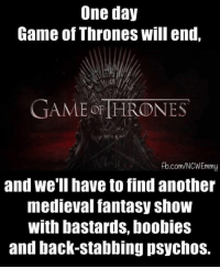 Boobies, Game of Thrones, and Memes: One day  Game of Thrones will end,  GAME OFTHRONES  fb.com/NCWEmmy  and we'll have to find another  medieval fantasy show  With bastards, boobies  and back-stabbing psychos.