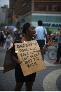 """<p>(<a href=""""http://www.buzzfeed.com/mjs538/the-40-best-protest-signs-of-2011"""" target=""""_blank"""">via</a>)</p>: ONE DAY HE  POOR WILL  HAVE NOTHIN  Left to EaT  RICH <p>(<a href=""""http://www.buzzfeed.com/mjs538/the-40-best-protest-signs-of-2011"""" target=""""_blank"""">via</a>)</p>"""
