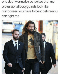 Final Boss, Funny, and Memes: one day i wanna be so jacked that my  professional bodyguards look like  minibosses you have to beat before you  can fight me The Final Boss (@funny)