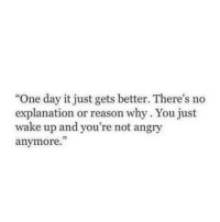 """Angry, Reason, and One: """"One day it just gets better. There's no  explanation or reason why. You just  wake up and you're not angry  anymore.  32"""