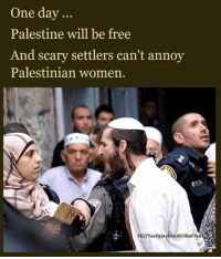 Memes, Annoyed, and Annoying: One day  Palestine will be free  And scary settlers can't annoy  Palestinian women.  FB//Yes PalestineWillBeFree Palestine will be free