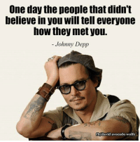 Johnny Depp, Memes, and Avocado: One day the people that didn't  believe in you will tell everyone  now they met you.  Johnny Depp  fbdavid avocado wolfe David Wolfe
