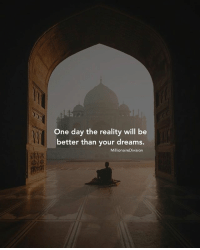 Hustler, Memes, and Money: One day the reality will be  better than your dreams.  MillionaireDivision Make your dreams a reality. millionairedivision - - - - - - success entrepreneur inspiration motivation business boss luxury wisdom entrepreneurship billionaire millionaire hustler quotes quote money ambition hustle wealth quoteoftheday ceo startup businessman dream rich luxurylife workhardplayhard winner