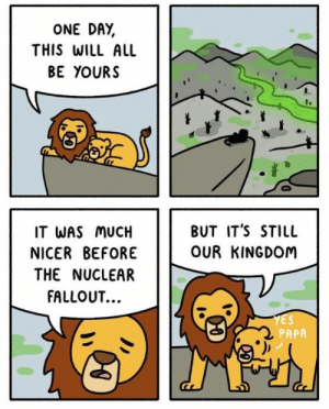 Fallout, Lion, and Lion King: ONE DAY  THIS WILL ALL  BE YOURS  BUT IT'S STILL  IT WAS MUCH  OUR KINGDOM  NICER BEFORE  THE NUCLEAR  FALLOUT..  YES  PAPA Lion King remake? 2199