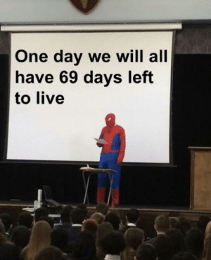 danktoday:  Meirl by aashirlaique MORE MEMES  Here's hoping it was 69 days ago amirite boys: One day we will all  have 69 days left  to live danktoday:  Meirl by aashirlaique MORE MEMES  Here's hoping it was 69 days ago amirite boys