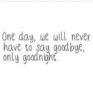 https://iglovequotes.net/: One day, we will never  have to say goodbye,  only goodnight https://iglovequotes.net/