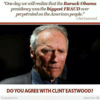 """Amen: """"One day we will realize that the Barack Obama  presidency was the biggest FRAUD ever  perpetrated on theAmerican people.""""  Clint Eastwood  DO YOU AGREE WITH CLINT EASTWOOD?  Made In Texas  Conservative Times Amen"""
