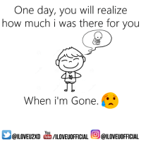 One day, you will realize  how much i was there for you  When im Gone  You  I Tube  /ILOVEUOFFICIAL  @ILOVEUOFFICIAL