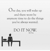 Memes, 🤖, and The Thing: One day, you will wake up  and there wont be  anymore time to do the things  you've always wanted  DO IT NOW.  Biz Privy Don't get stuck in the paralysis of analysis. Action beats all.