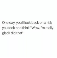 """I Did That: One day, youll look back on a risk  you took and think """"Wow, i'm really  glad I did that"""""""