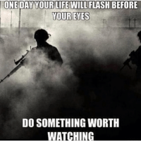 Memes, Badass, and 🤖: ONE DAY YOUR LIFE WILL FLASH BEFORE  YOUR EYES  DO SOMETHING WORTH  WATCHING . ✅ Double tap the pic ✅ Tag your friends ✅ Check link in my bio for badass stuff - usarmy 2ndamendment soldier navyseals gun flag army operator troops tactical sniper armedforces k9 weapon patriot marine usmc veteran veterans usa america merica american coastguard airman usnavy militarylife military airforce libertyalliance