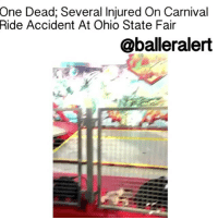 "One Dead; Several Injured On Carnival Ride Accident At Ohio State Fair - blogged by: @eleven8 ⠀⠀⠀⠀⠀⠀⠀⠀⠀ ⠀⠀⠀⠀⠀⠀⠀⠀⠀ One person is dead and several people are seriously injured, five of which are in critical condition, after a freak accident at the OhioStateFair on Wednesday. The incident was caught on camera. ⠀⠀⠀⠀⠀⠀⠀⠀⠀ ⠀⠀⠀⠀⠀⠀⠀⠀⠀ The accident occurred at around 7:19 pm on opening day. A video taken during the incident shows the ride's car breaking and flying off while the ride was in motion. A full investigation has been ordered and Ohio Governor John Basic has ordered all rides to be closed down until further safety inspections can be done. ⠀⠀⠀⠀⠀⠀⠀⠀⠀ ⠀⠀⠀⠀⠀⠀⠀⠀⠀ ""I am terribly saddened by this accident, by the loss of life and that people were injured enjoying Ohio's fair,"" Kasich said in his statement.: One Dead; Several Injured On Carnival  Accident At Ohio State Fair  Ride  @balleralert One Dead; Several Injured On Carnival Ride Accident At Ohio State Fair - blogged by: @eleven8 ⠀⠀⠀⠀⠀⠀⠀⠀⠀ ⠀⠀⠀⠀⠀⠀⠀⠀⠀ One person is dead and several people are seriously injured, five of which are in critical condition, after a freak accident at the OhioStateFair on Wednesday. The incident was caught on camera. ⠀⠀⠀⠀⠀⠀⠀⠀⠀ ⠀⠀⠀⠀⠀⠀⠀⠀⠀ The accident occurred at around 7:19 pm on opening day. A video taken during the incident shows the ride's car breaking and flying off while the ride was in motion. A full investigation has been ordered and Ohio Governor John Basic has ordered all rides to be closed down until further safety inspections can be done. ⠀⠀⠀⠀⠀⠀⠀⠀⠀ ⠀⠀⠀⠀⠀⠀⠀⠀⠀ ""I am terribly saddened by this accident, by the loss of life and that people were injured enjoying Ohio's fair,"" Kasich said in his statement."