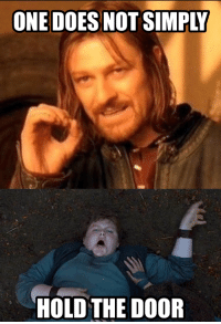 Hodor, you don't deserve this, but BURRRRRRN.: ONE DOES NOT SIMPLW  HOLD THE DOOR Hodor, you don't deserve this, but BURRRRRRN.