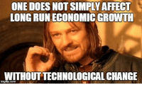 Run, Affect, and Change: ONE DOES NOT SIMPLY AFFECT  LONG RUN ECONOMIC GROWTH  WITHOUTTECHNOLOGICAL CHANGE  imgfip.com long-run growth