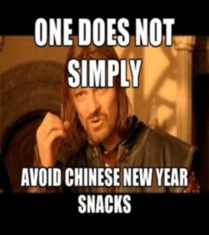 100+ Happy New Year Memes - Funny Memes for All: ONE DOES NOT  SIMPLY  AVOID CHINESE NEW YEAR  SNACKS 100+ Happy New Year Memes - Funny Memes for All
