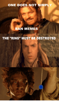 """one does not simply: ONE DOES NOT SIMPLY  BAN MEMES  THE """"RING"""" MUST BE DESTROYED"""