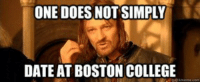 Anonymous: ONE DOES NOT SIMPLY  DATE AT BOSTON COLLEGE Anonymous