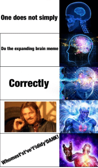 Expanding Brain: One does not simply  Do the expanding brain meme  2  Correctly  Whomest'st ve't'ididy'DANK!