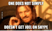 one does not simply walk into mordor: ONE DOES NOT SIMPLY  DOESNT GET JOEL ON SKYPE  MEMEFUL COM