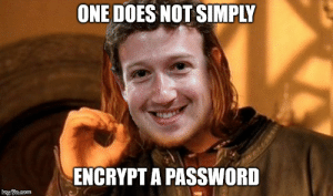 Facebook, Reddit, and Text: ONE DOES NOT SIMPLY  ENCRYPT A PASSWORD  iniip.comm Facebook saving user passwords in plain text