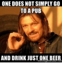 one does not simply: ONE DOES NOT SIMPLY GO  TO A PUB  AND DRINK JUST ONE BEER