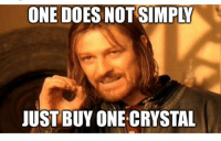 One, Crystal, and One Does Not Simply: ONE DOES NOT SIMPLY  JUST BUY ONE CRYSTAL One does not simply buy one crystal #crystalhealing