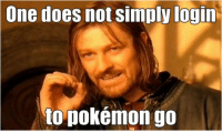 It's Been Two Days Niantic: One does not simply login  to pokémon go It's Been Two Days Niantic