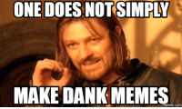 one does not simply: ONE DOES NOT SIMPLY  MAKE DANK MEMES  COM
