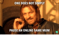 Help me: ONE DOES NOT SIMPLY  PAUSE AN ONLINE GAME MUM Help me