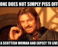 Scottish: ONE DOES NOT SIMPLY PISSOFF  A SCOTTISH WOMAN AND EXPECT TO LIVE