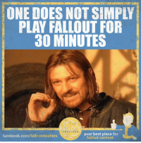 Doe, Facebook, and Memes: ONE DOES NOT SIMPLY  PLAY FALLOUT FOR  30 MINUTES  LLOU  DWELLER  your best place for  facebook.com/falloutdwellers  fallout content Who else is like this? -Mechanist