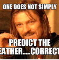 one does not simply walk into mordor: ONE DOES NOT SIMPLY  PREDICT THE  EATHER....CORRECT