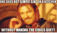 Memes, 🤖, and Her: ONE DOES NOT SIMPLY SINGIN A KITCHEN  WITHOUT MAKING THE LYRICS DIRTY Classic rock station playing Boston More than a feeling, but in my kitchen it's more than her squealing.  TAC