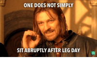 Wack: ONE DOES NOT SIMPLY  SIT ABRUPTLY AFTER LEG DAY Wack