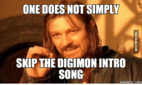 one does not simply walk into mordor: ONE DOES NOT SIMPLY  SKIP THE DIGIMONINTRO  SONG  MEMEFUL COM