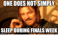 finals week: ONE DOES NOT-SIMPLY  SLEEP DURING FINALS WEEK  imgflip.com