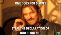 one does not simply: ONE DOES NOT SIMPLY  STEAL THE DECLARATION OF  INDEPENDENCE