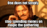 one does not simply: One does not simply  Stop spending money on  magic the gathering