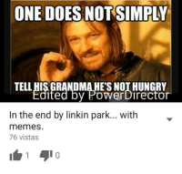 linkin park: ONE DOES NOT SIMPLY  TELL HIS GRANDMALHE'S NOT HUNGRY  ited by HOWerDirector  In the end by linkin park... with  memes.  76 vistas